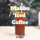 Cocktail Recipe: Malibu Iced Coffee 🍸