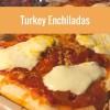 Recipe: Turkey Enchiladas (Christmasleftovers)