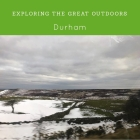 Travel: Discovering the great outdoors in Durham - Day One
