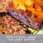 Recipe: Fruity Earl Grey Tea Loaf