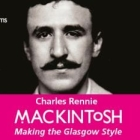 Travel: Charles Rennie Mackintosh Making the Glasgow Style