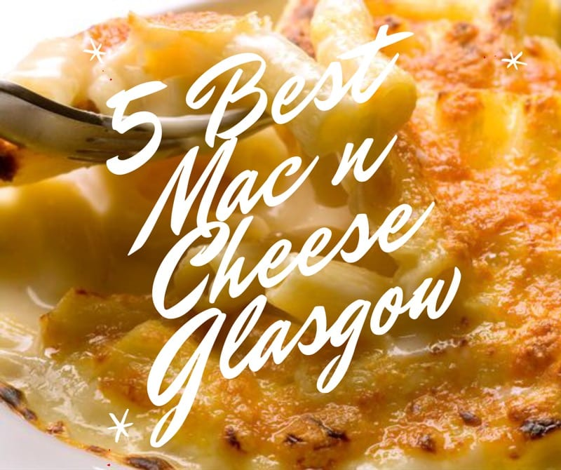 5 best mac n cheese glasgow