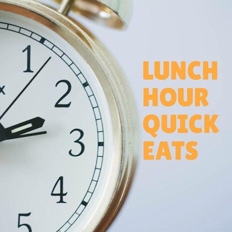 lunch hour quick eats foodie explorers